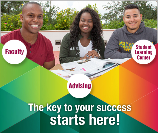 The key to your success starts here! Faculty, student learning center and advising