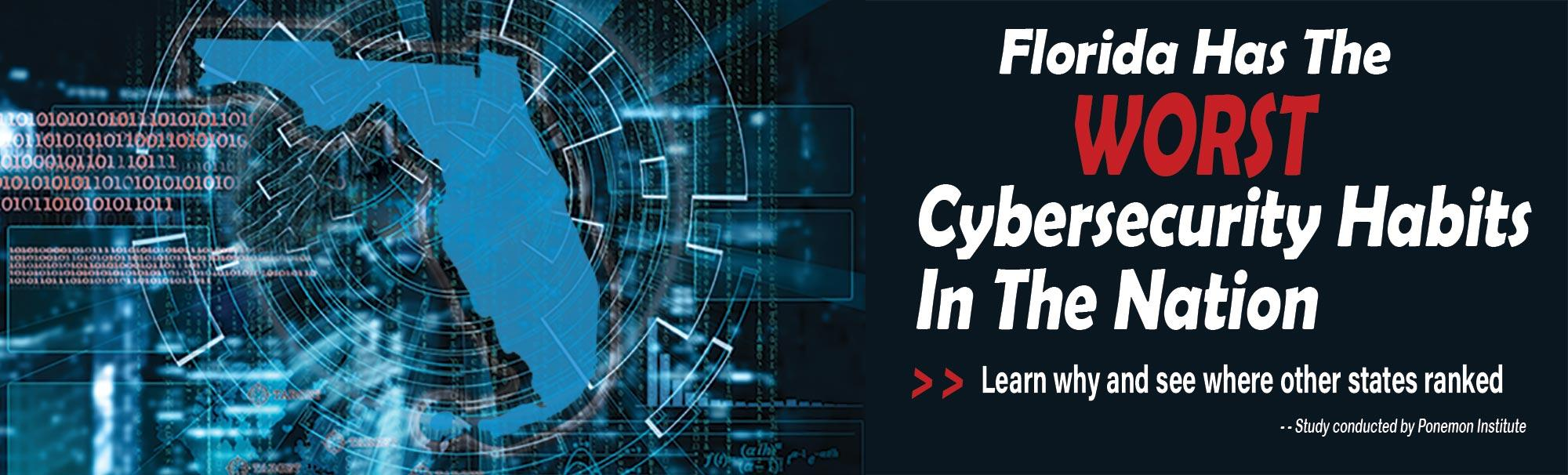 Florida has the worst cybersecurity habits in the United States. Learn why and see how other states ranked
