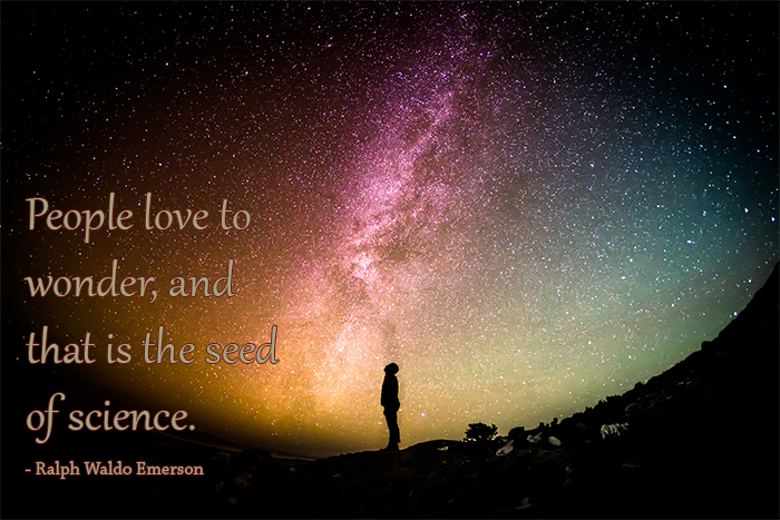 """People love to wonder, and that is the seed of science."" by Ralph Waldo Emerson"