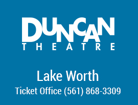 Duncan Theatre Lake Worth Ticket Office (561) 868-3309